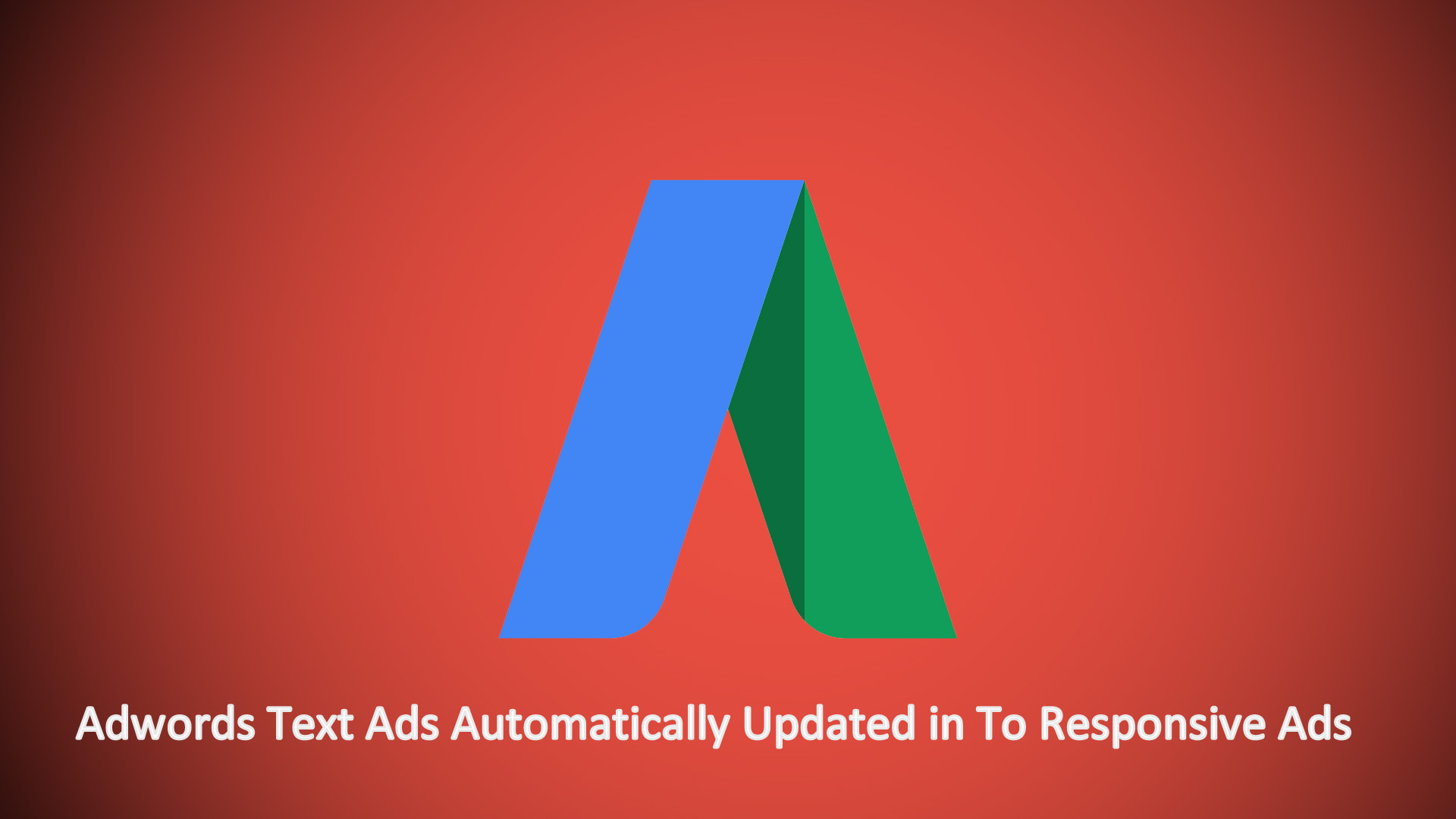 Adwords Text Ads Automatically Updated in To Responsive Ads