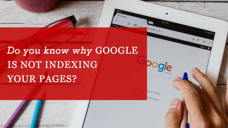 Do you Know why google is not indexing your pages