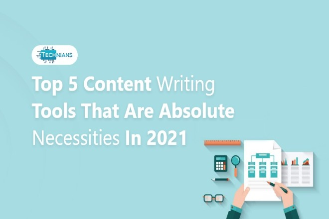 Top 5 Content Writing Tools that Are Absolute Necessities in 2021